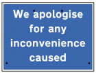 We apologise for inconvenience caused, 600x450mm Re-Flex Sign (3mm reflective polypropylene)